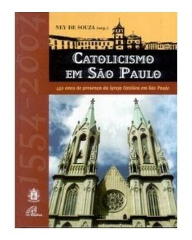 Livro Catolicismo Em São Paulo 450 Anos De Presença Da...