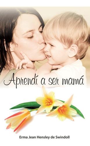 Aprendí A Ser Mamá