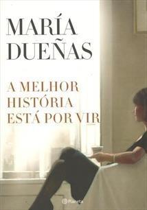 Livro A Melhor História Está Por Vir María Dueñas