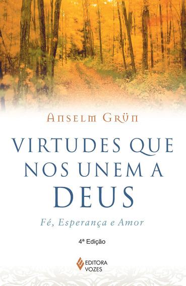 Virtudes Que Nos Unem A Deus - Fe, Esperanca E Amor