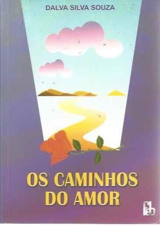 Livro Os Caminhos Do Amor - Psicologia - Dalva Silva Souza