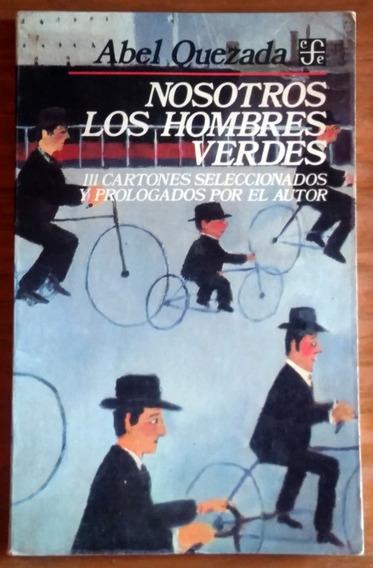 Abel Quezada: Nosotros Los Hombres Verdes (111 Cartones)