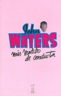 Mis Modelos De Conducta - John Waters