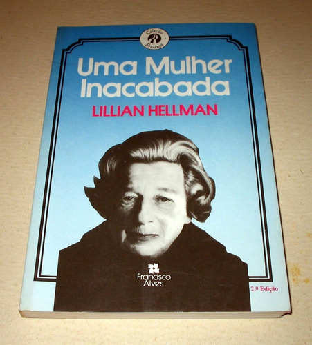 Uma Mulher Inacabada - Lillian Hellman