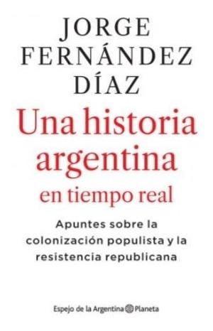 Libro Una Historia Argentina En Tiempo Real - Fernandez Diaz