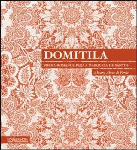 Domitila - Poema-romance Para A Marquesa De Santos