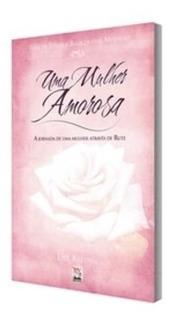 Uma Mulher Amorosa - Série De Estudos Bíblicos Para Mulher