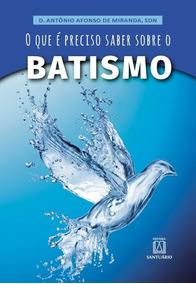 Livro O Que É Preciso Saber Sobre O Batismo