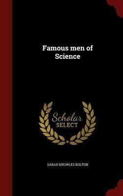 Famous Men Of Science - Sarah Knowles Bolton (hardback)
