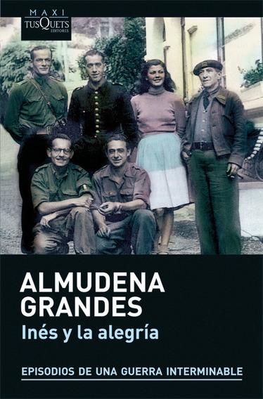 Inés Y La Alegría De Almudena Grandes- Tusquets