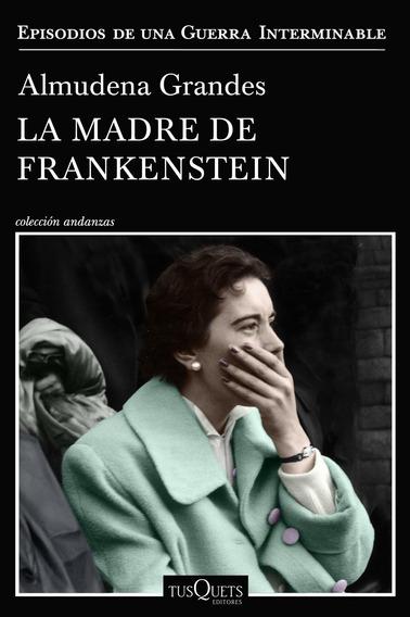 La Madre De Frankenstein Almudena Grandes Tusquets