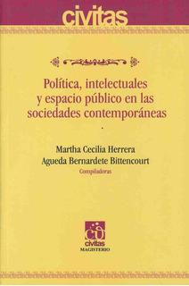 Política, Intelectuales Y Espacio Público En Las Sociedades