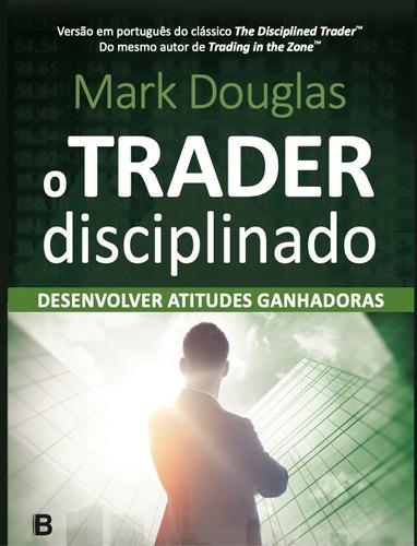 Imagem 1 de 2 de O Trader Disciplinado - Em Português - Mark Douglas