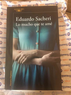 Sacheri Eduardo - Lo Mucho Que Te Ame