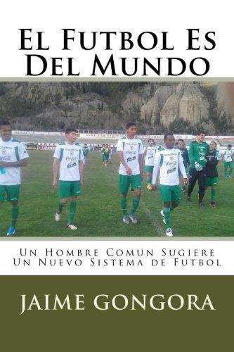 El Futbol Es Del Mundo Un Hombre Comun Sugiere Un Nuevo Sist
