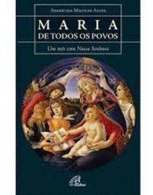 Maria De Todos Os Povos - Um Mês Com Nossa Senhora