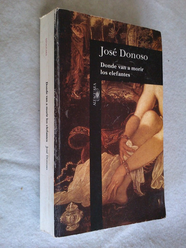 Donde Van A Morir Los Elefantes - José Donoso