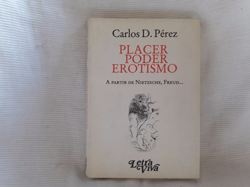 Imagen 1 de 4 de Placer Poder Erotismo Freud Nietzsche C. Perez Letra Viva