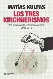 ** Los Tres Kirchnerismos * Economia Argentina Matias Kulfas