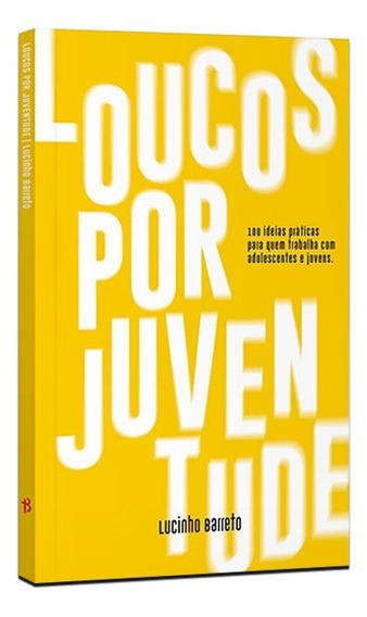 Livro Loucos Por Juventude | Lucinho Barreto
