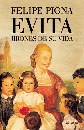 Imagen 1 de 2 de Evita. Jirones De Su Vida De Felipe Pigna- Planeta