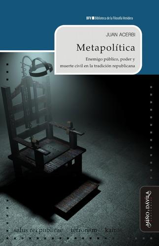 Metapolítica. Enemigo Público, Poder Y Muerte Civil En La...