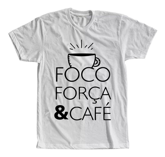 Camiseta Foco, Força E Café Masculina E Feminina
