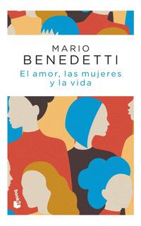 El Amor, Las Mujeres Y La Vida De Mario Benedetti - Booket