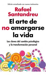 El Arte De No Amargarse La Vida - Rafael Santandreu - Nuevo