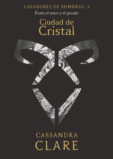 Cazadores De Sombras 3. Ciudad De Cristal De Cassandra Clare