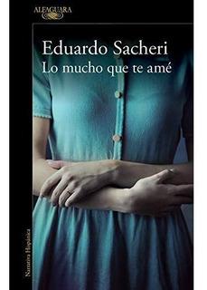 Lo Mucho Que Te Ame Eduardo Sacheri Nuevo
