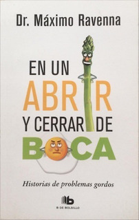 En Un Abrir Y Cerrar De Boca - Dr. Máximo Ravenna