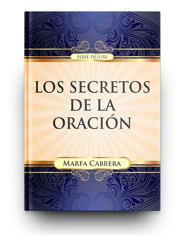Imagen 1 de 3 de Los Secretos De La Oración (marfa Cabrera)
