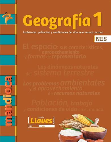 Geografía 1 Nes Serie Llaves - Editorial Mandioca