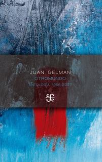 Otromundo - Antología, Juan Gelman, Fce