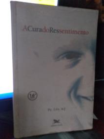 Livro A Cura Do Ressentimento Pe. Leo