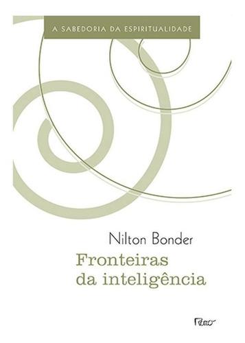Fronteiras Da Inteligência - A Sabedoria Da Espiritualidade