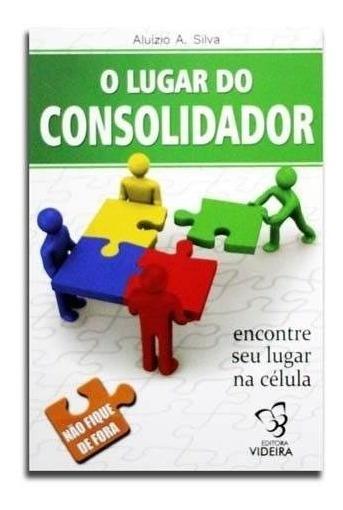 O Lugar Do Consolidador - Aluizio A. Silva