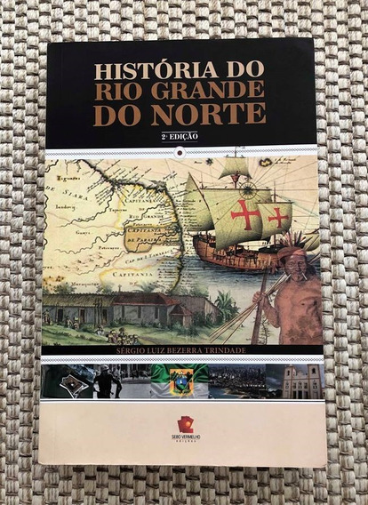 História Do Rio Grande Do Norte - Sérgio Luiz B. Trindade