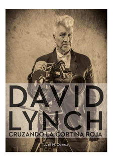 David Lynch Cruzando La Cortina Roja - Juan M. Corral
