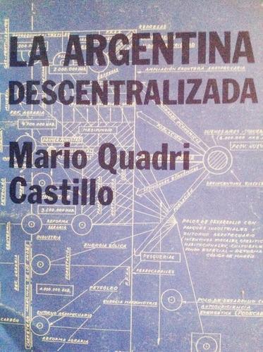 Mario Quadri Castillo: La Argentina Descentralizada