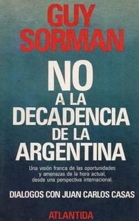 Guy Sorman - No A La Decadencia Argentina (atlantida)(c277)
