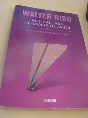 Libro Walter Riso , Manual Para No Morir De Amor   , Año 201