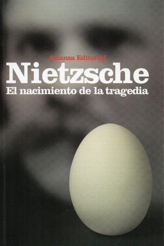 El Nacimiento De La Tragedia - Nietzsche - Alianza