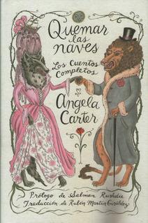Libro Quemar Las Naves - Los Cuentos Completos - Angela Cart