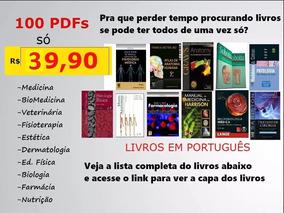 100 Livros Pdf Por 39,90 Medicina,veterinária,farmácia Etc