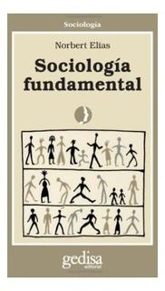 Sociología Fundamental, Norbert Elias, Ed. Gedisa