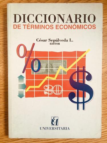 Diccionario De Términos Económicos - Editorial Universitaria