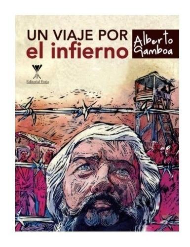 Un Viaje Por El Infierno / Alberto Gamboa (obra Completa)