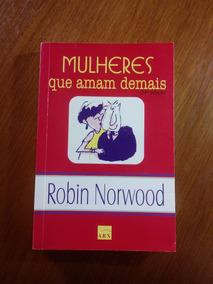 Livro Mulheres Que Amam Demais Autor Robin Norwood .obc Stor